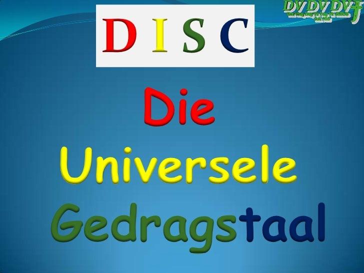 D I S C<br />Die <br />Universele<br />Gedragstaal<br />