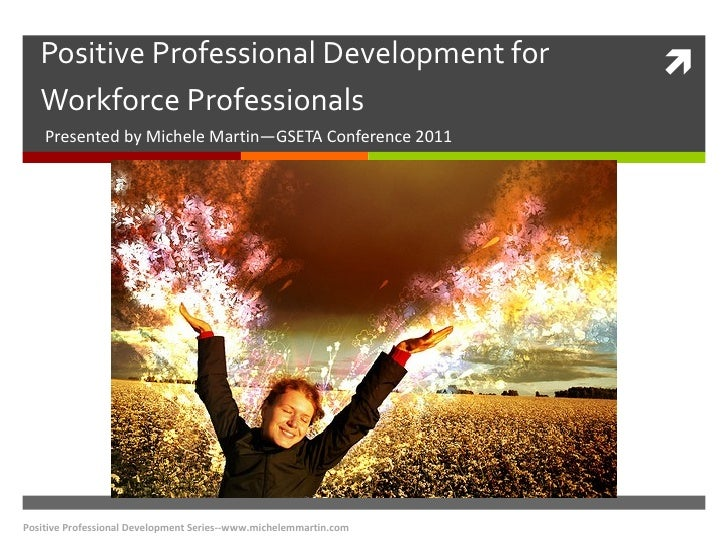 Positive Professional Development for Workforce Professionals Presented by Michele Martin—GSETA Conference 2011 Positive P...