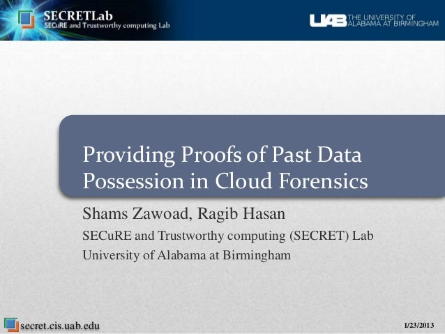 Providing Proofs of Past Data              Possession in Cloud Forensics              Shams Zawoad, Ragib Hasan           ...