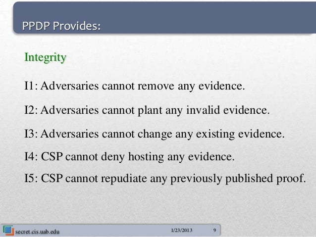 PPDP Provides:   Integrity   I1: Adversaries cannot remove any evidence.   I2: Adversaries cannot plant any invalid eviden...