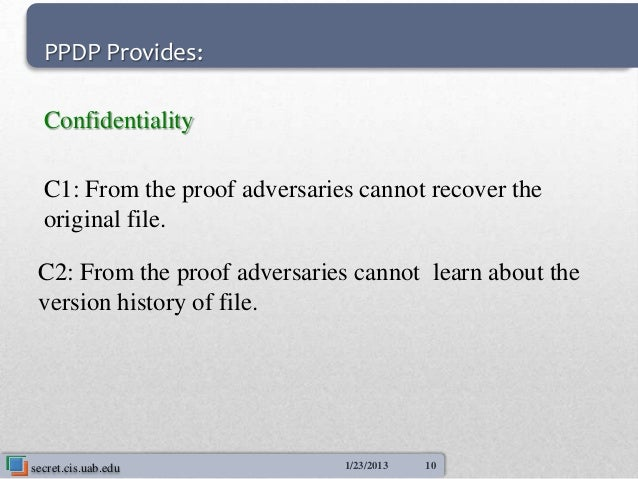 PPDP Provides:  Confidentiality  C1: From the proof adversaries cannot recover the  original file. C2: From the proof adve...
