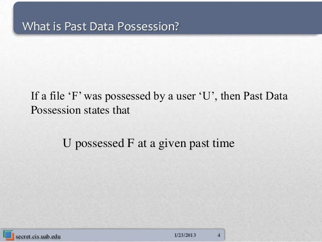 What is Past Data Possession?     If a file 'F' was possessed by a user 'U', then Past Data     Possession states that    ...