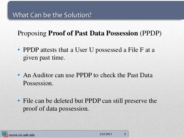 What Can be the Solution?     Proposing Proof of Past Data Possession (PPDP)     • PPDP attests that a User U possessed a ...