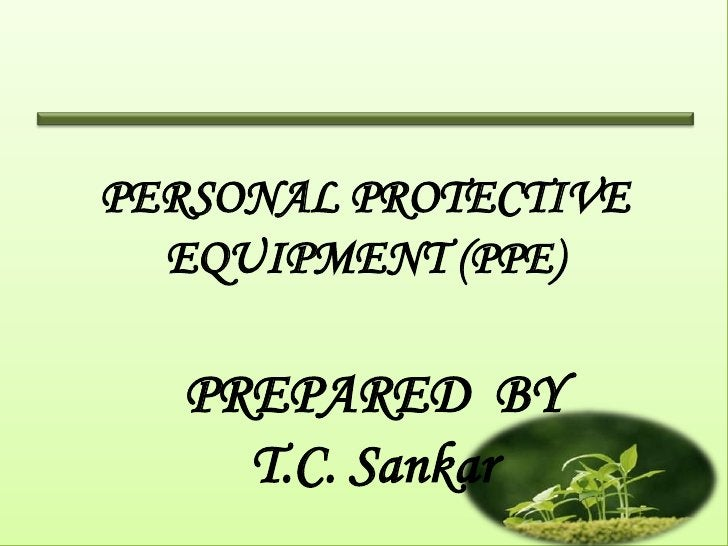 PERSONAL PROTECTIVE  EQUIPMENT (PPE)   PREPARED BY     T.C. Sankar