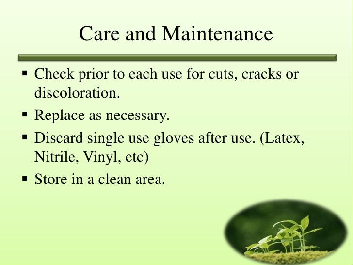 Care and Maintenance Check prior to each use for cuts, cracks or  discoloration. Replace as necessary. Discard single u...