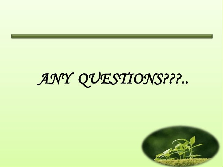 ANY QUESTIONS???..