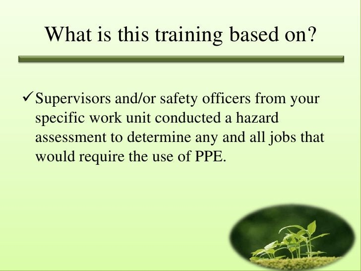 What is this training based on?Supervisors and/or safety officers from your specific work unit conducted a hazard assessm...