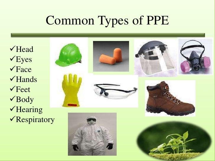 Common Types of PPEHeadEyesFaceHandsFeetBodyHearingRespiratory