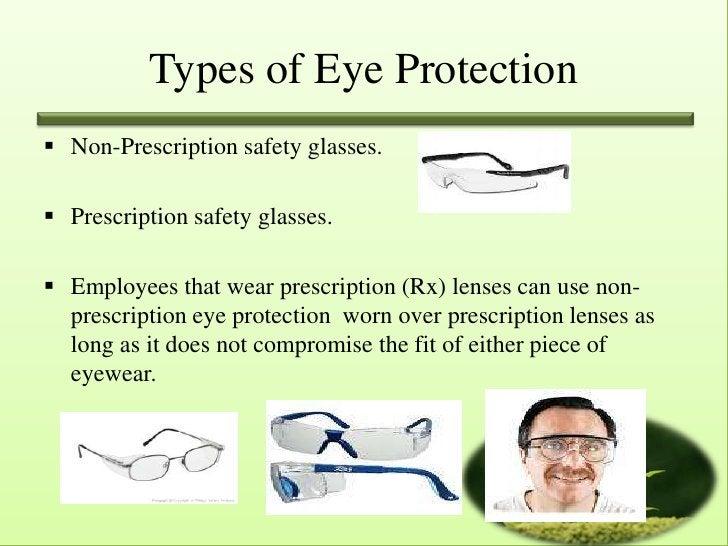 Types of Eye Protection Non-Prescription safety glasses. Prescription safety glasses. Employees that wear prescription ...