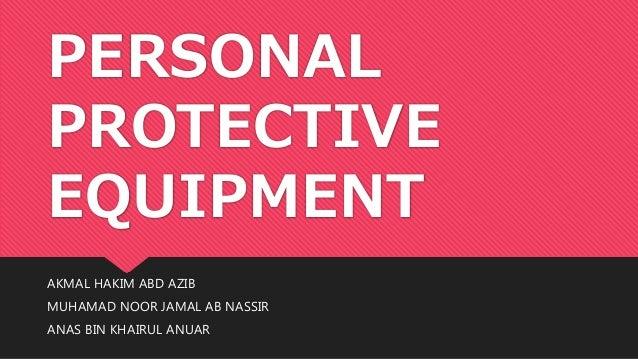 PERSONAL PROTECTIVE EQUIPMENT AKMAL HAKIM ABD AZIB MUHAMAD NOOR JAMAL AB NASSIR ANAS BIN KHAIRUL ANUAR