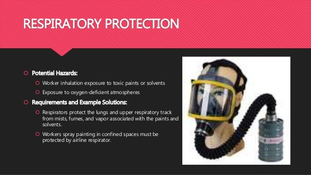 RESPIRATORY PROTECTION  Potential Hazards:  Worker inhalation exposure to toxic paints or solvents  Exposure to oxygen-...