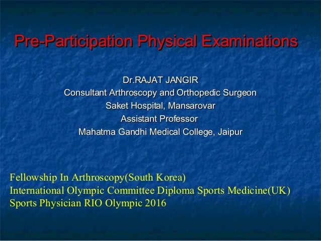 Pre-Participation Physical ExaminationsPre-Participation Physical Examinations Dr.RAJAT JANGIRDr.RAJAT JANGIR Consultant A...