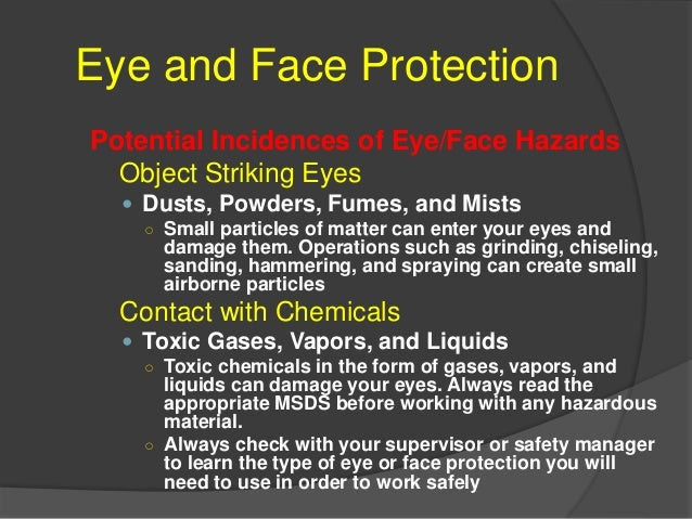Eye and Face Protection Potential Incidences of Eye/Face Hazards Swinging Objects ○ Large objects such as: 1. swinging cha...