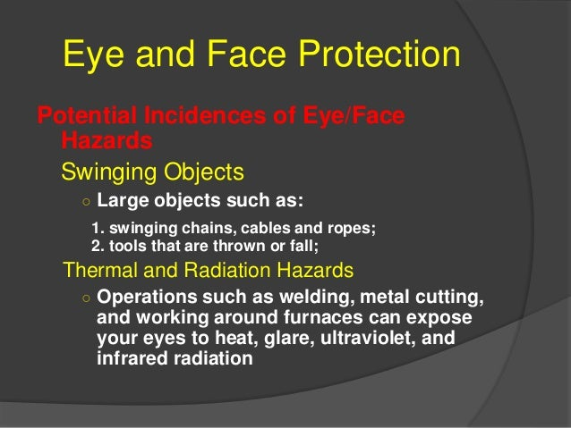 Eye and Face Protection Elimination or Control of Hazards  Machine Guards ○ Many types of machines such as lathes, grinde...