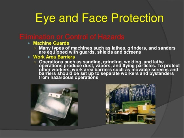 Eye and Face Protection Elimination or Control of Hazards  Ventilation ○ Ventilation, along with damping systems, can sig...