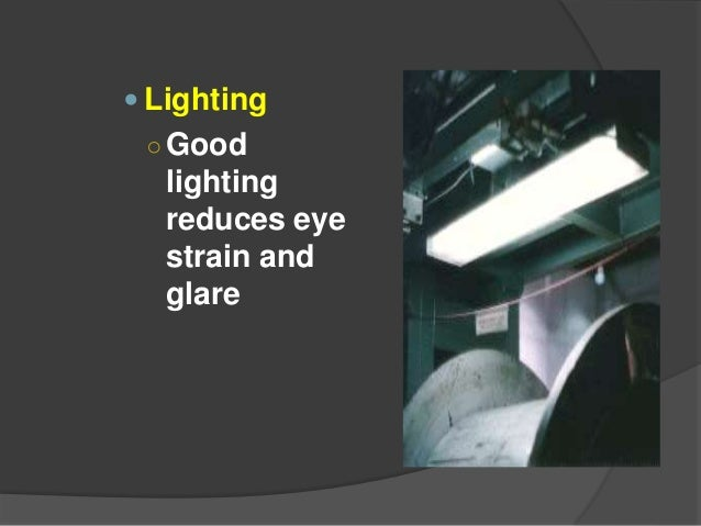 Eye and Face Protection Elimination or Control of Hazards  Signs and Warnings ○ Obstructions and protruding objects shoul...
