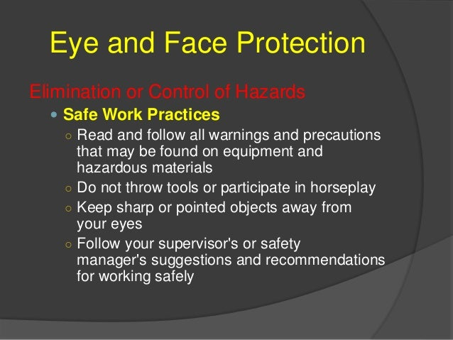 Eye and Face Protection Proper Fit and Use of PPE  Must be right PPE for right job ○ Ex. Safety glasses are not sufficien...