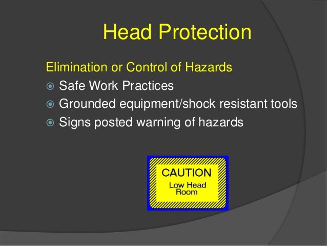 Head Protection Types of Head PPE Hard Hats  Class A Hard Hat  Class B Hard Hat  Class C Hard hat  Bump Cups