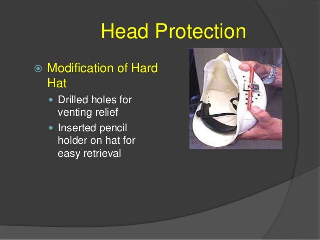 Head Protection Proper use and care of hard hat  Always wear your hard hat while you are working in areas where there are...