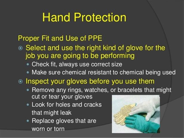 Hand Protection  Never wear gloves around powered rotating equipment - drills, lathes, etc