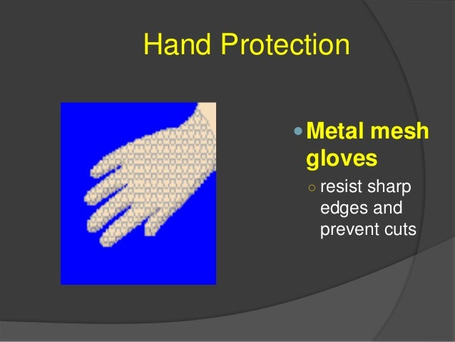 Hand Protection Leather gloves ○shield your hands from rough surfaces