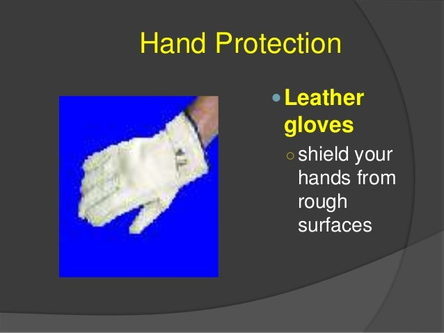 Hand Protection Vinyl and neoprene gloves ○ protect your hands against toxic chemicals