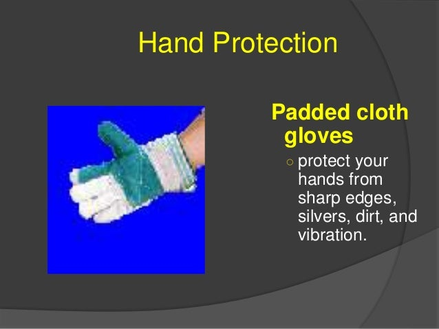 Hand Protection Heat resistant gloves ○ protect your hands from heat and flames