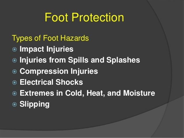 Foot Protection Potential Incidences of Foot Hazards  Impact Injuries  At work, heavy objects can fall on your feet. If ...