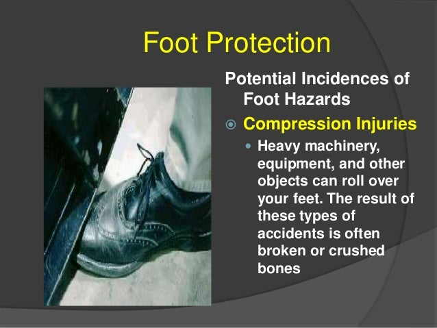 FOOT PROTECTION  Electrical Shocks  Accidents involving electricity can cause severe shocks and burns