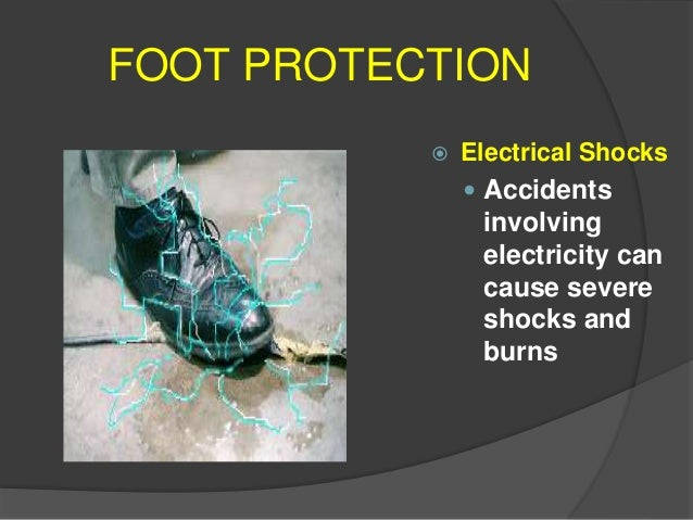 Foot Protection Potential Incidences of Foot Hazards  Extremes in Cold, Heat, and Moisture  If not protected, your feet ...