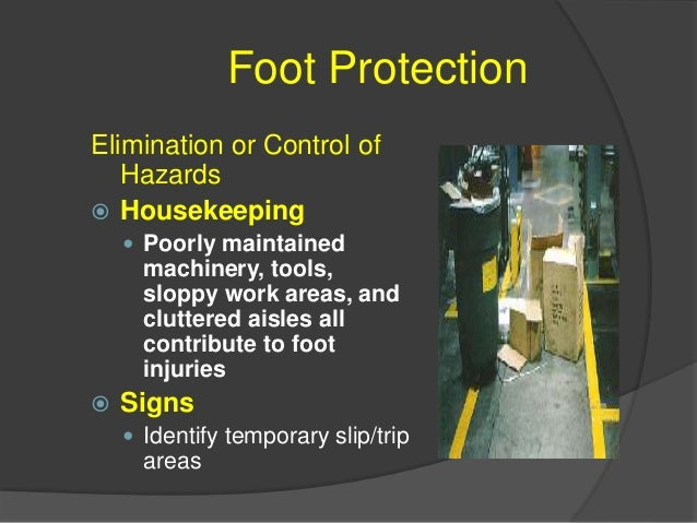 Foot Protection Proper Fit and Use of PPE  Select and use the right kind of footwear for the job you are going to be perf...