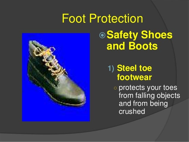 Foot Protection Metatarsal footwear ○ special guards that run from your ankle to your toes and protect your entire foot