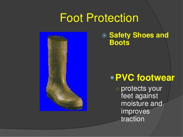 Foot Protection Butyl footwear ○ protects against most ketones, aldehydes, alcohols, acids, salts, and alkalies