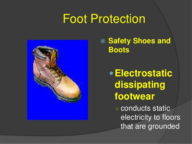 Foot Protection Electrical hazard footwear ○ insulated with tough rubber to prevent shocks and burns from electricity