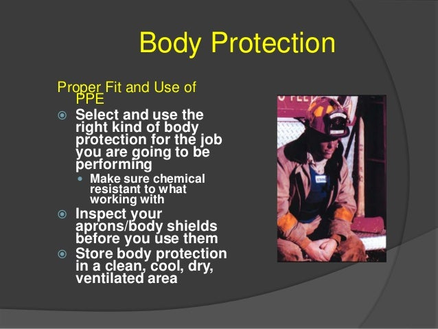 Body Protection Types of Body PPE  Insulated Coats and Pants  Fire resistant  Heat resistant  Cold resistant  Sleeves...