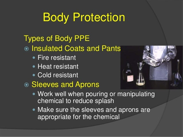 Body Protection Types of Body Protection  Coveralls  Tyvek use for particulate filtering such as asbestos  Chemical rat...