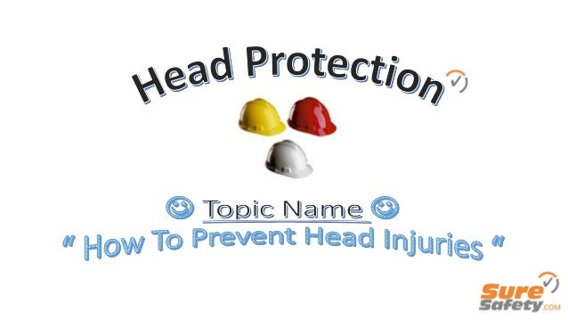 Session 1 Topic 1 : You will be able to Know Head Protection By: 1.1 : How To Identify Accidents to Injure Head 1.2 : Choo...