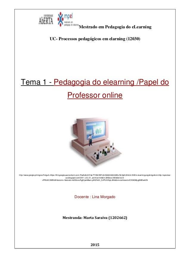 Mestrado em Pedagogia do eLearning UC- Processos pedagógicos em elarning (12030) Tema 1 - Pedagogia do elearning /Papel do...
