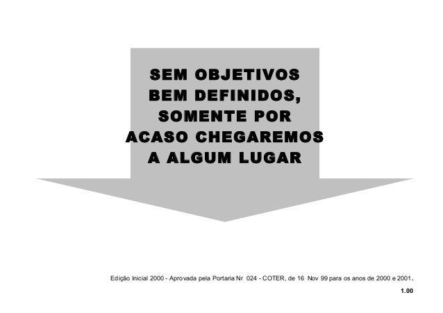 SEM OBJETIVOS BEM DEFINIDOS, SOMENTE POR ACASO CHEGAREMOS A ALGUM LUGAR Edição Inicial 2000 - Aprovada pela Portaria Nr 02...