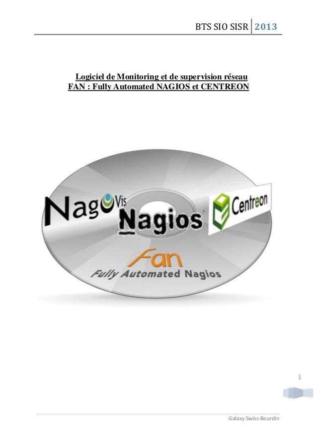 BTS SIO SISR 2013Galaxy Swiss-Bourdin1Logiciel de Monitoring et de supervision réseauFAN : Fully Automated NAGIOS et CENTR...