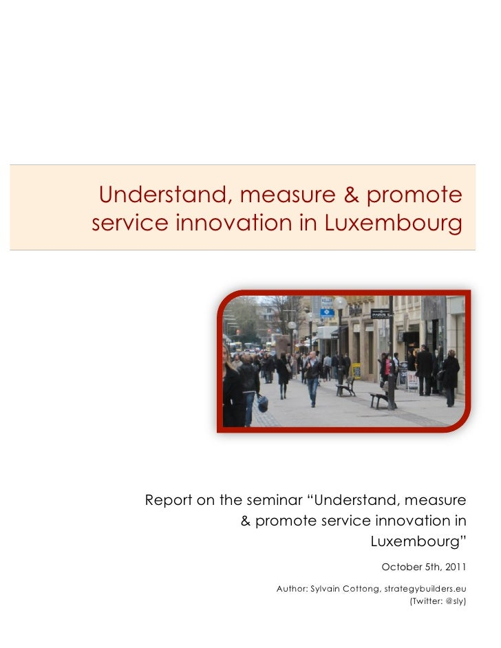 """Understand, measure & promoteservice innovation in Luxembourg    Report on the seminar """"Understand, measure               ..."""