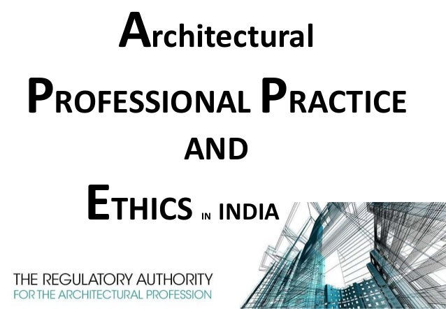 Architectural PROFESSIONAL PRACTICE AND ETHICS IN INDIA