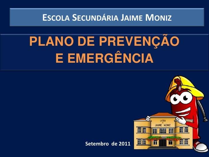 ESCOLA SECUNDÁRIA JAIME MONIZPLANO DE PREVENÇÃO   E EMERGÊNCIA          Setembro de 2011