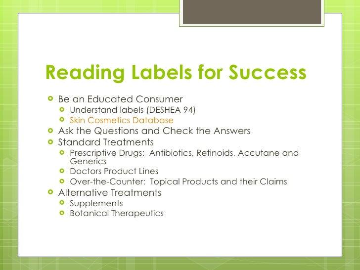 Reading Labels for Success <ul><li>Be an Educated Consumer </li></ul><ul><ul><li>Understand labels (DESHEA 94) </li></ul><...