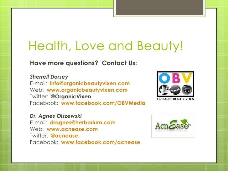 Health, Love and Beauty! <ul><li>Have more questions?  Contact Us: </li></ul><ul><li>Sherrell Dorsey  </li></ul><ul><li>E-...