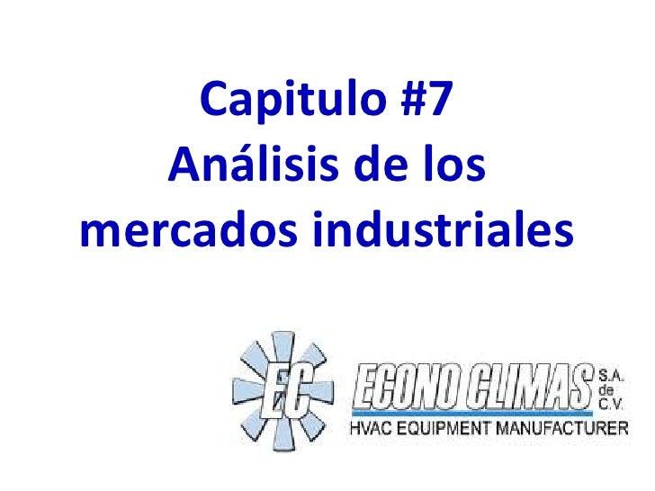 Capitulo #7   Análisis de losmercados industriales
