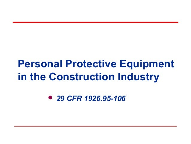 Personal Protective Equipment in the Construction Industry  29 CFR 1926.95-106