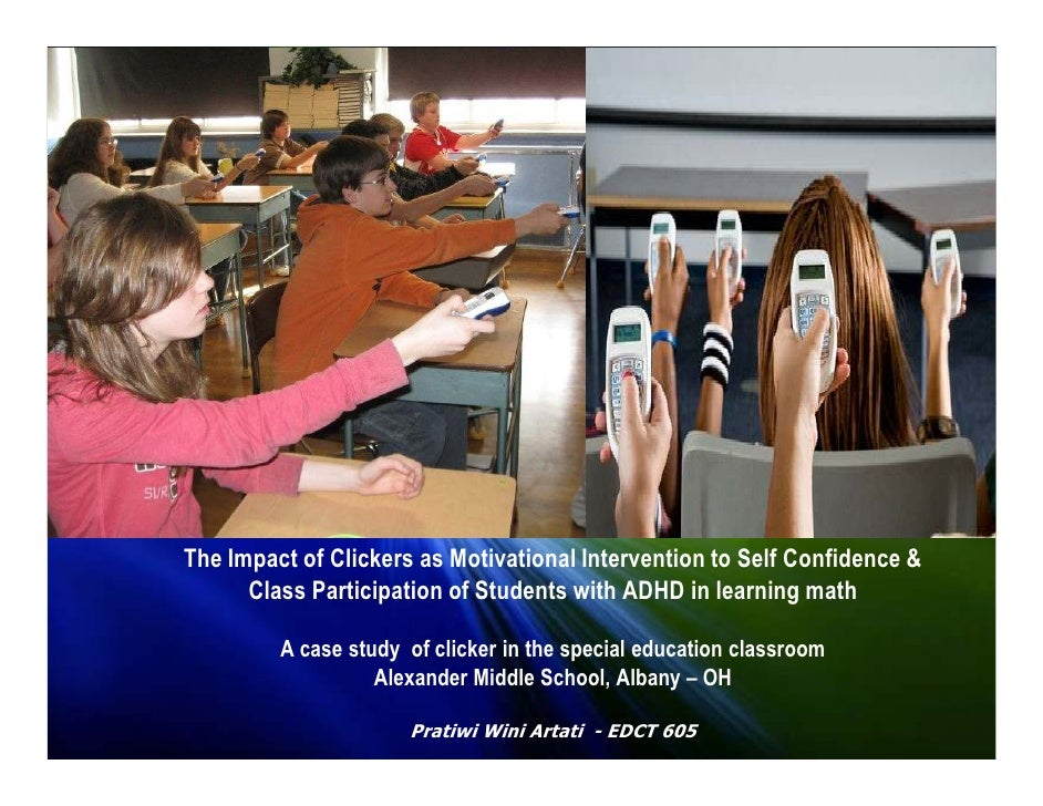 The Impact of Clickers as Motivational Intervention to Self Confidence &       Class Participation of Students with ADHD i...