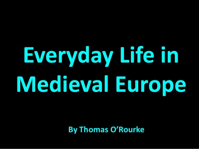 Everyday Life in Medieval Europe By Thomas O'Rourke