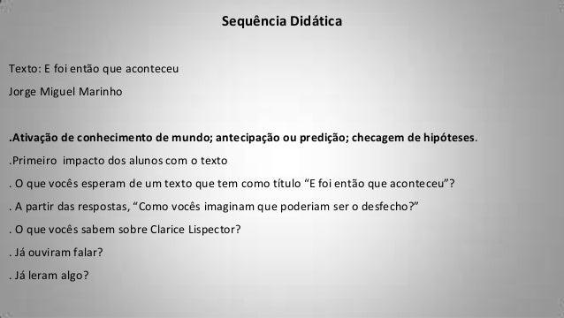 Sequência DidáticaTexto: E foi então que aconteceuJorge Miguel Marinho.Ativação de conhecimento de mundo; antecipação ou p...